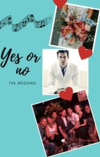 Yes or no - The wedding by OneandOnlyElla