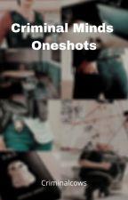 Criminal Minds Oneshots by Criminalcows