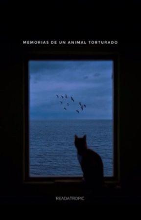 Memorias de un animal torturado. by readatropic