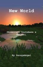 New World (Minecraft Youtubers x Reader) by SarayaAngel