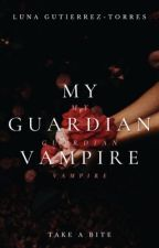 My Guardian Vampire  Book 1  by Ineedtherapy_lol
