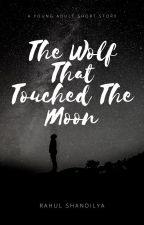 The Wolf That Touched The Moon by __shandilyawrites__