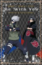 Be With You [Kakashi x Reader x Itachi] by MiyukiHisakawa
