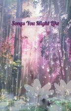 Songs I think you might like :) by KakashiCuteness