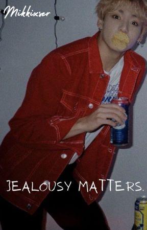 Jealousy Matters - JJK FF by mikkixser