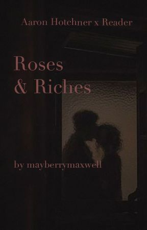 Roses & Riches [ Aaron Hotchner x Reader ] by mayberrymaxwell