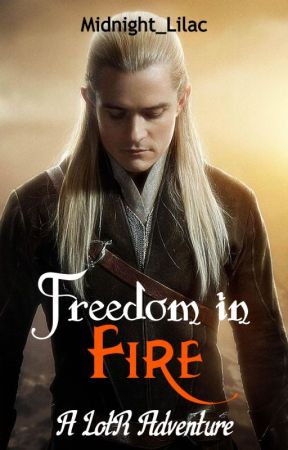 Freedom in Fire - A LotR Adventure by Midnight_Lilac