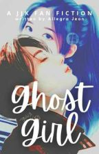 Ghost Girl || Completed by bev7elza