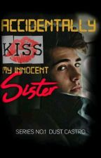 Accidentally Kiss My Innocent Sister by kcsaludo
