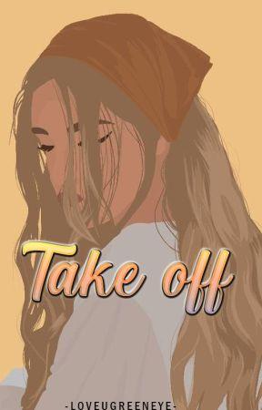 TAKE OFF by loveugreeneye