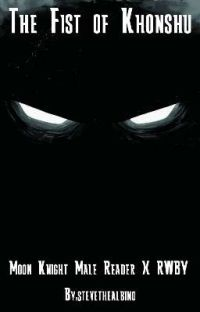 RWBY: The Fist of Khonshu [Moon Knight Male Reader X RWBY Harem] cover