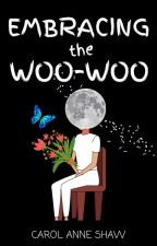 EMBRACING THE WOO-WOO by WriterOnTheIsland