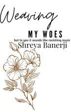 Default Title - Weaving My Woes by shreyabanerjii