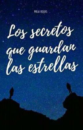 Los secretos que guardan las estrellas.  by Mila_Rojas21