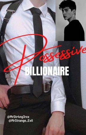 Possessive Billionaire [On-going] by MrStrangerxx