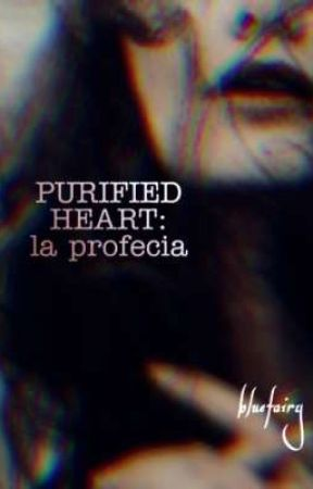 Purified heart: la profecia by _BlueFairy