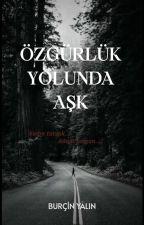 ÖZGÜRLÜK YOLUNDA AŞK by burcinyal
