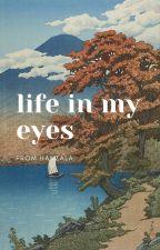 Life in my eyes by EskerLuminous7