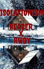Isolationism (RWBY x Male Reader) by aLogan11
