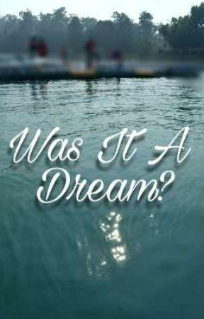 Was it a dream? by NotSoWhole