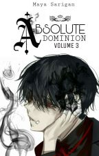 Absolute Dominion [Volume 3] by MayaSarigan
