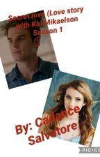 Secret love (Love story with Kol Mikaelson) Season 1 by cadance1727