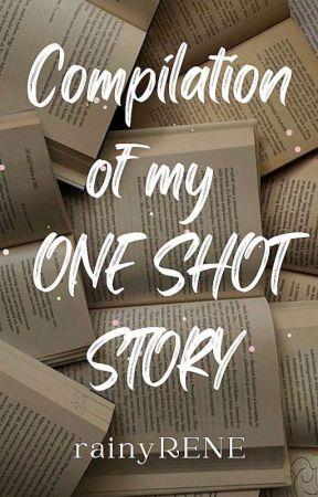 ONE SHOT STORIES  by rainyRENE