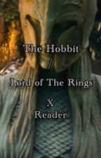 The Hobbit / LoTR x Reader by Daddylorian