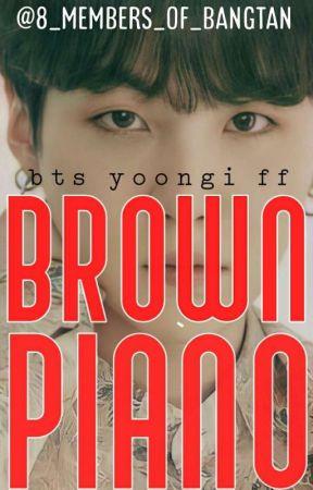 Brown Piano [bts yoongi ff] ☑ by 8_members_of_bangtan