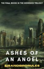 Homesick: Ashes Of An Angel by Sisandbrorules