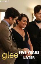 Five Years Later - Glee by RrEdDiE