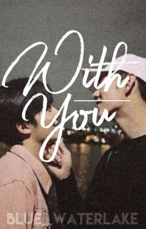 WITH YOU (BXB) (NOVELLA) by _Loventian