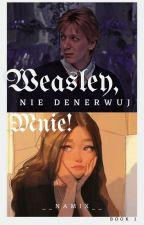 Weasley, nie denerwuj mnie || ~George Weasley~ autorstwa __namix__