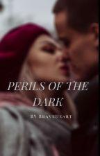 PERILS OF THE DARK by Braveheart711