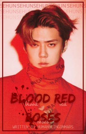 Blood Red Roses| Oh Sehun by humanbeingonmars