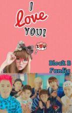 I love you! (Block B Fanfic) by ShianneLovesKpop