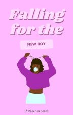 FALLING FOR THE NEW GUY( A NIGERIAN STORY) by i_am_faiddy