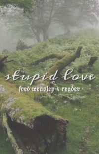 Stupid Love {Fred Weasley x Reader} cover