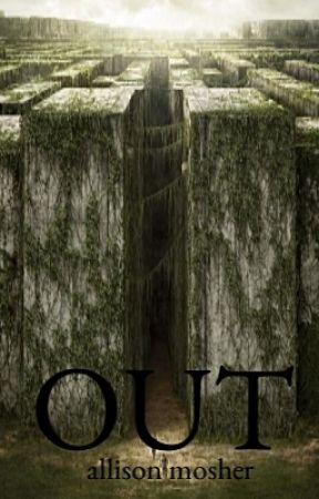 OUT ~ Maze Runner Fanfiction by AllisonMosher