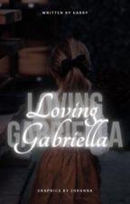 Loving Gabriella  by gabby77777777
