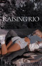 Raising Rio  by hottgirlshiii