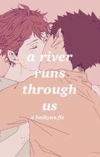 A River Runs Through Us - Haikyuu [IwaOi] by Maurieller