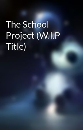 The School Project (W.I.P Title) by PandaGirl8525