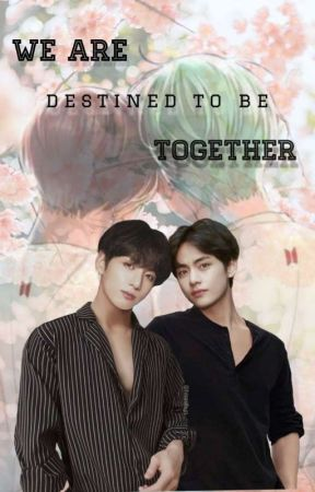 we are destined to be together. by tae_kook_12305
