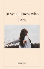 In You, I know who I am by peacyart