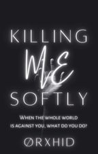 Killing Me Softly  by Selffink