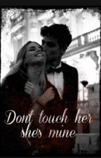 Don't Touch Her She's Mine by Izzy_13302