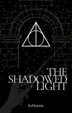 Harry Potter and The Shadowed Light by itshannieee