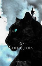 Be Courageous by StacyHanvy