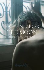 Falling For The Moon / A Remus Lupin love story by Msdownfall12